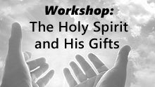 Equipping the Saints Workshop: The Holy Spirit and His Gifts